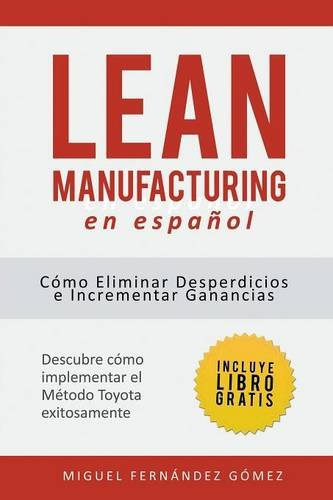 Lean Manufacturing En Español: Cómo eliminar desperdicios e incrementar ganancias