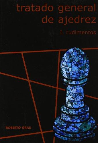 Tratado General De Ajedrez I - Rudimentos (2ª Ed.) por Roberto Grau