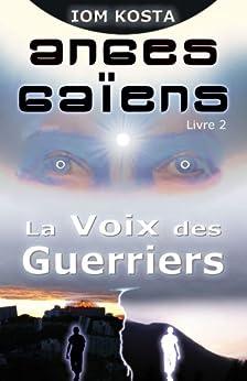 Anges Gaïens, livre 2 : La Voix des Guerriers (French Edition) von [Kosta, Iom]