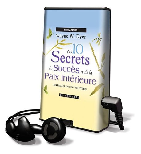 Les 10 Secrets Du Succes Et De La Paix Interieure/ 10 Secrets for Success and Inner Peace: Library Edition par Wayne W. Dyer