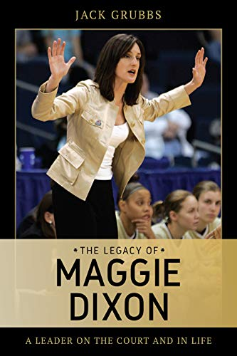 The Legacy of Maggie Dixon: A Leader on the Court and in Life por Jack Grubbs