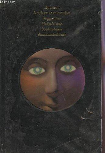 Le Regard magnétique : Hypnose, douleur et relaxation, suggestion, magnétisme, sophrologie, somnambulisme (La Parapsychologie)