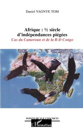 Afrique demi-siècle d'indépendances piégées: Cas du Cameroun et de la RD Congo