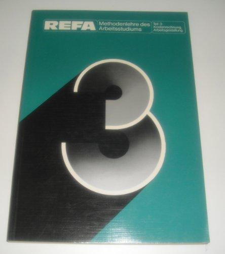 REFA Methoden des Arbeitsstudiums. Teil 3 Kostenrechnung, Arbeitsgestaltung