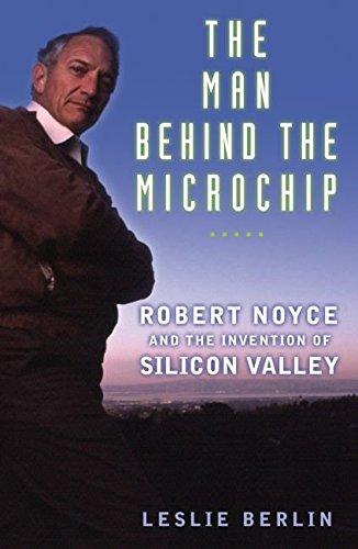 [(The Man Behind the Microchip : Robert Noyce and the Invention of Silicon Valley)] [By (author) Leslie Berlin] published on (November, 2006)