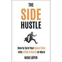 The Side Hustle: How to Turn Your Spare Time into $1000 a Month or More: Completely Updated for 2019 (English Edition)
