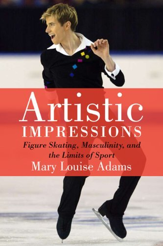 Artistic Impressions: Figure Skating, Masculinity, and the Limits of Sport by Mary Louise Adams (2011-02-19)
