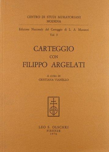 Edizione nazionale del carteggio di L. A. Muratori. Carteggio con Filippo Argelati