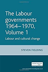 The Labour Governments 1964-1970: Labour and Cultural Change, Volume 1, Second Edition (Labour Governments 1964-70)