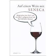 Auf einen Wein mit Seneca: Gespräche über Gott und die Welt