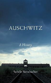Auschwitz: A History by [Steinbacher, Sybille]