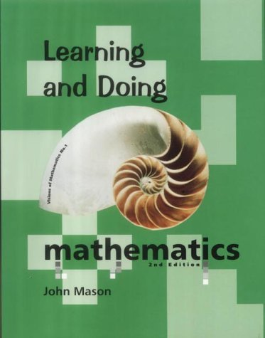 Learning and Doing Mathematics: Using Polya's Problem-solving Methods for Learning and Teaching (Visions of Mathematics) by John Mason (2000-01-01)