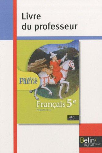 Français 5e L'oeil et la plume : Livre du professeur, programme 2010