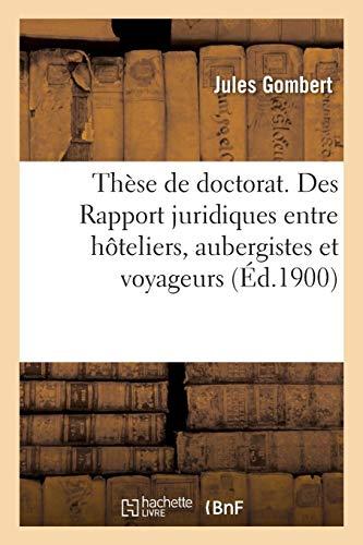 Thèse de doctorat. Des Rapport juridiques entre hôteliers, aubergistes et voyageurs: Faculté de droit de Lille par Jules Gombert