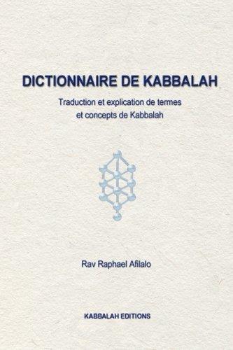 Dictionnaire de Kabbalah: Description, traduction et explication de concepts de Kabbalah par Raphael Afilalo