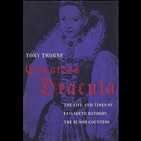 Countess Dracula: The Life and Times of Elisabeth Bathory, the Blood Countess (English Edition)