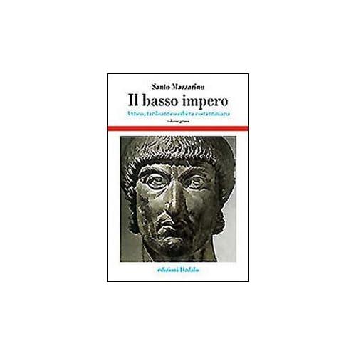 Il Basso Impero. Antico, Tardoantico Ed Era Costantiniana: 1