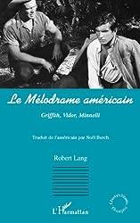 Le mélodrame américain : Griffith, Vidor, Minnelli (Champs Visuels Etrangers) (French Edition)