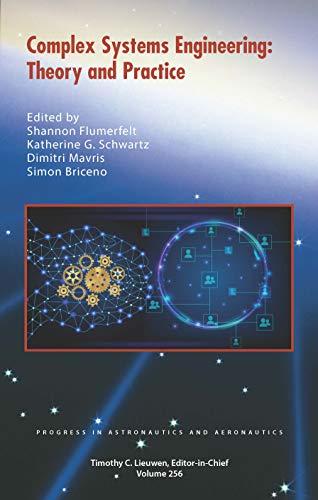 Complex Systems Engineering: Theory and Practice (Progress in Astronautics and Aeronautics)
