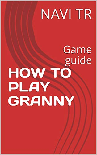 HOW TO PLAY GRANNY: Game guide (English Edition)