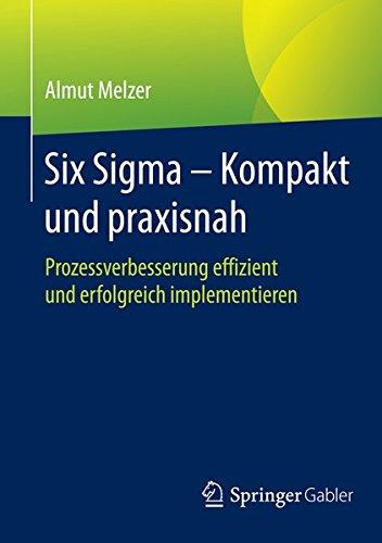 Preisvergleich Produktbild Six Sigma - Kompakt und praxisnah: Prozessverbesserung effizient und erfolgreich implementieren