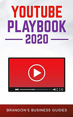 YouTube Playbook 2020: The Practical Guide To Rapidly Growing Your YouTube Channels, Building a Loyal Tribe, and Monetizing Your Following