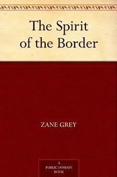 The Spirit of the Border (English Edition) di [Grey, Zane]