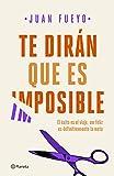 Te dirán que es imposible (Spanish Edition)