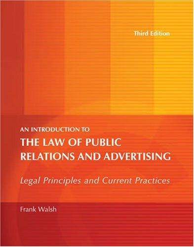 AN INTRODUCTION TO THE LAW OF PUBLIC RELATIONS AND ADVERTISING: LEGAL PRINCIPLES AND CURRENT PRACTICES by WALSH FRANK
