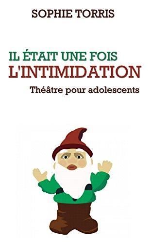 Il était une fois l'intimidation (théâtre pour les adolescents): Texte à jouer pour les 10 à 14 ans Epub Descargar