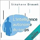 L'intelligence autonome du corps: Votre corps est votre principal cerveau
