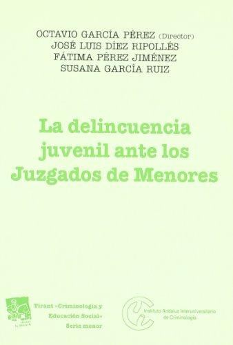La delincuencia juvenil ante los Juzgados de Menores (Criminologia (tirant)) por Octavio García Pérez