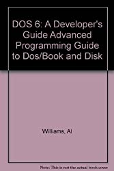 DOS 6: A Developer's Guide Advanced Programming Guide to Dos/Book and Disk by Al Williams (1993-09-02)
