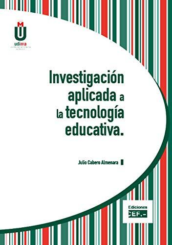 Investigación aplicada a la tecnología educativa por Julio Cabero Almenara