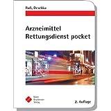 Arzneimittel Rettungsdienst pocket - Medikamente in der präklinischen Notfallmedizin