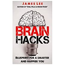 [(Brain Hacks - Blueprint for a Smarter and Happier You)] [By (author) James Lee] published on (January, 2014)