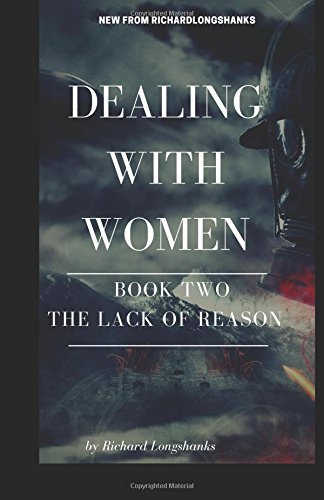 Dealing With Women The Lack of Reason: Volume 2 (A Man's Guide)