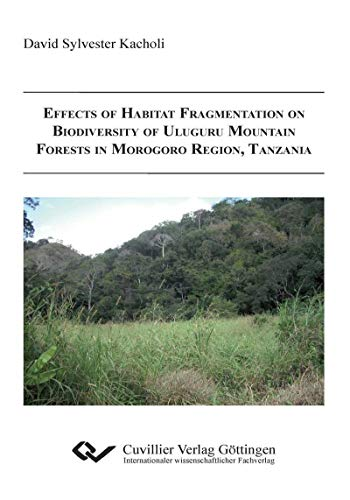 Effects of Habitat Fragmentation on Biodiversity of Uluguru Mountain Forests in Morogoro Region, Tanzania (English Edition)