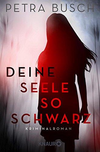 Deine Seele so schwarz: Kriminalroman von Petra Busch