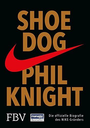 Shoe Dog: Die offizielle Biografie des NIKE-Gründers (Knights Sneakers)