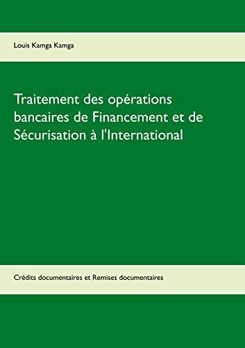 Traitement des opérations bancaires de Financement et de Sécurisation à l'International: Crédits documentaires et Remises documentaires par Louis Kamga Kamga