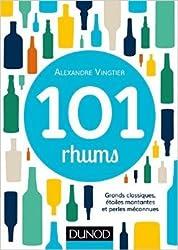 101 rhums - Grands classiques, étoiles montantes et perles méconnues de Alexandre Vingtier ( 19 août 2015 )