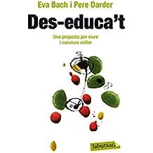 Des-educa't.: Una proposta per viure i conviure millor (Labutxaca)