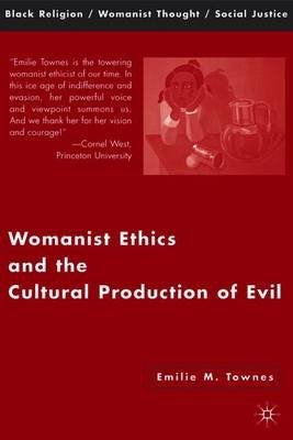 [(Womanist Ethics and the Cultural Production of Evil)] [By (author) Emilie M. Townes] published on (February, 2007)