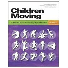 Children Moving: A Reflective Approach to Teaching Physical Education with CD-ROM and Moving Into the Future 2/e