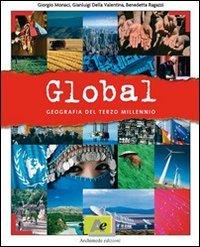 Global. Geografia del terzo millennio. Per le Scuole superiori