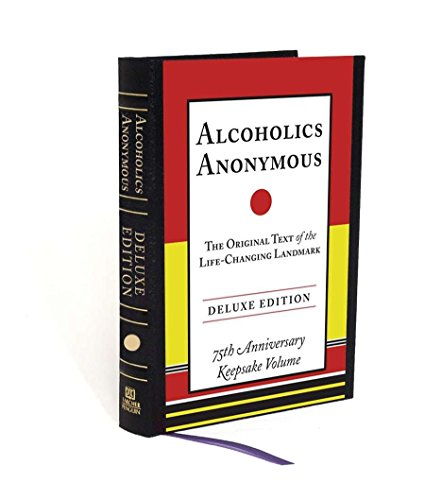 Alcoholics Anonymous: The Original Text of the Life-Changing Landmark, Deluxe Edition por Bill W