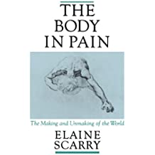 The Body in Pain: The Making and Unmaking of the World by Elaine Scarry (1987-04-23)