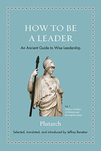 How to Be a Leader - An Ancient Guide to Wise Leadership (Ancient Wisdom for Modern Readers)