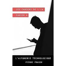 Les cahiers de l'intelligence artificielle - Cahier 4: L'autonomie technologique